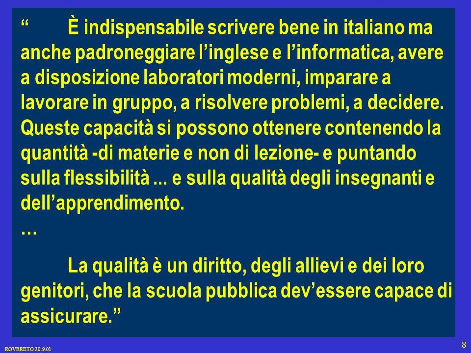 ROVERETO 20.9.01 8 È indispensabile scrivere bene in italiano ma anche padroneggiare linglese e linformatica, avere a disposizione laboratori moderni, imparare a lavorare in gruppo, a risolvere problemi, a decidere.