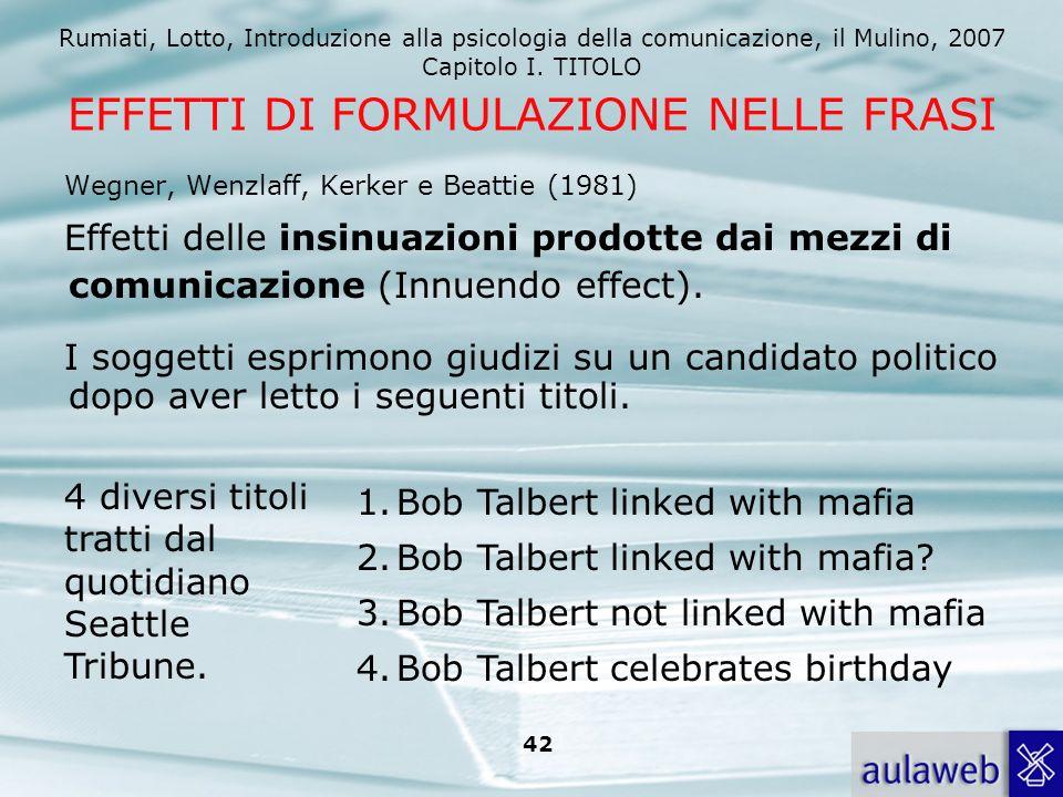 Rumiati, Lotto, Introduzione alla psicologia della comunicazione, il Mulino, 2007 Capitolo I. TITOLO 41 Si assume che il significato veicolato dalle f