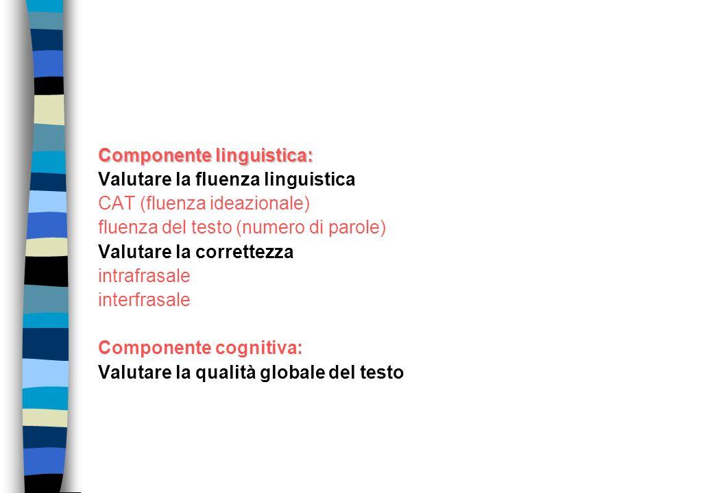 Componente linguistica: Valutare la fluenza linguistica CAT (fluenza ideazionale) fluenza del testo (numero di parole) Valutare la correttezza intrafr
