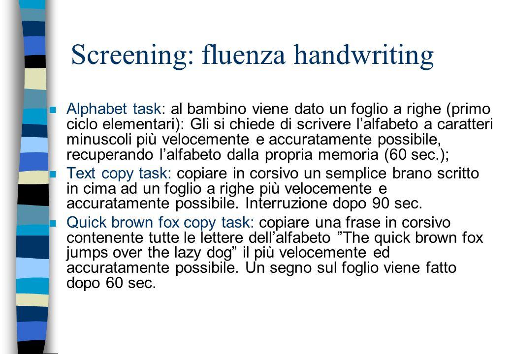 Screening: fluenza handwriting n Alphabet task: al bambino viene dato un foglio a righe (primo ciclo elementari): Gli si chiede di scrivere lalfabeto