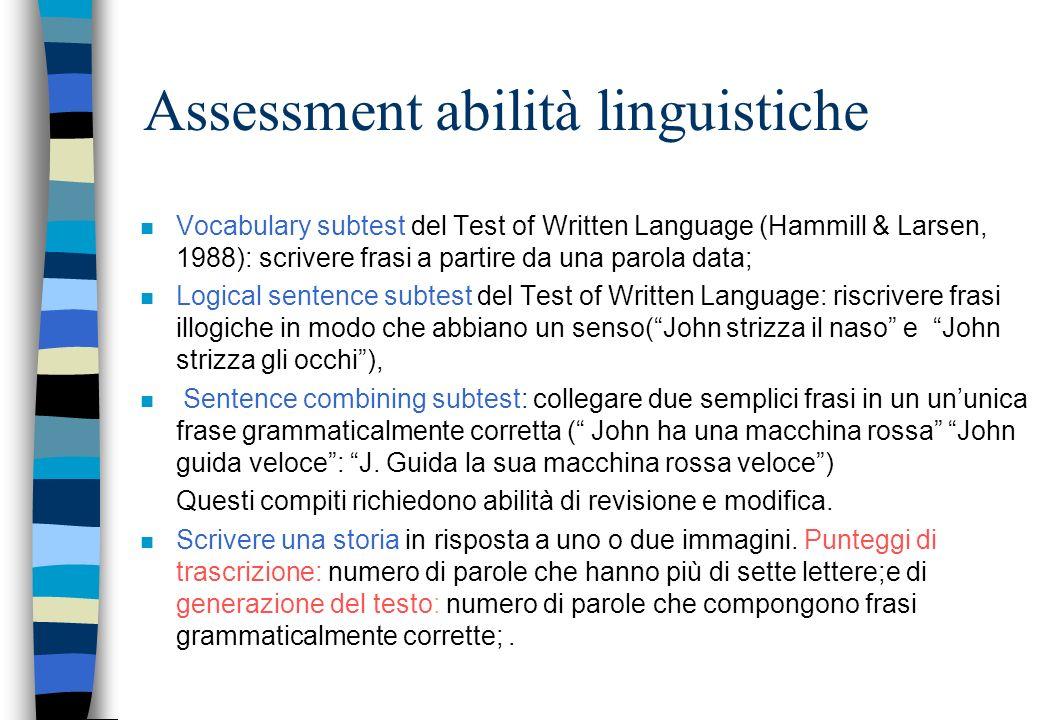 Assessment abilità linguistiche n Vocabulary subtest del Test of Written Language (Hammill & Larsen, 1988): scrivere frasi a partire da una parola dat
