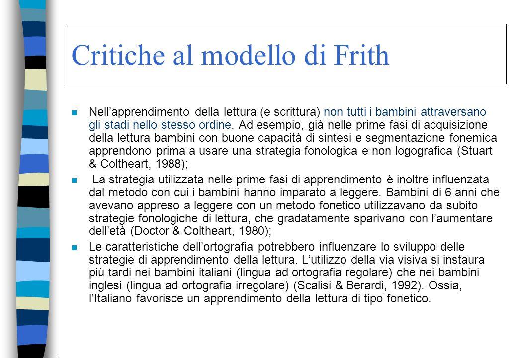 Critiche al modello di Frith n Nellapprendimento della lettura (e scrittura) non tutti i bambini attraversano gli stadi nello stesso ordine. Ad esempi
