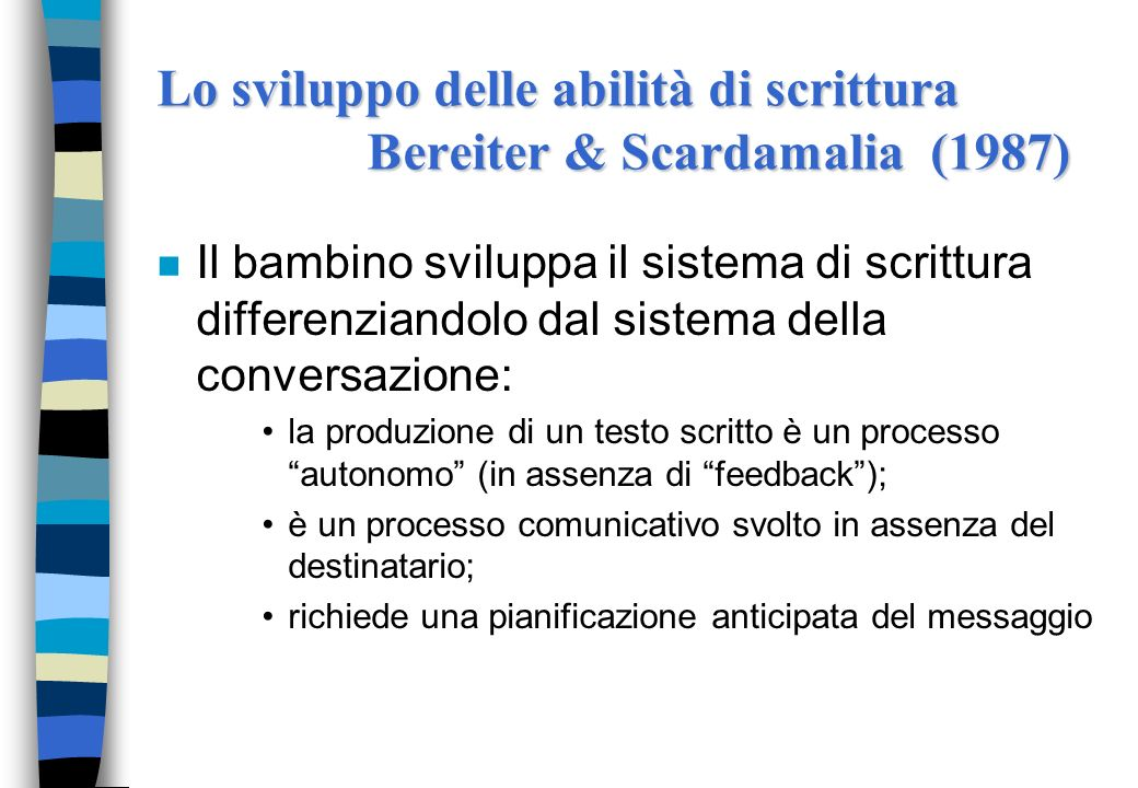 Lo sviluppo delle abilità di scrittura Bereiter & Scardamalia (1987) n Il bambino sviluppa il sistema di scrittura differenziandolo dal sistema della