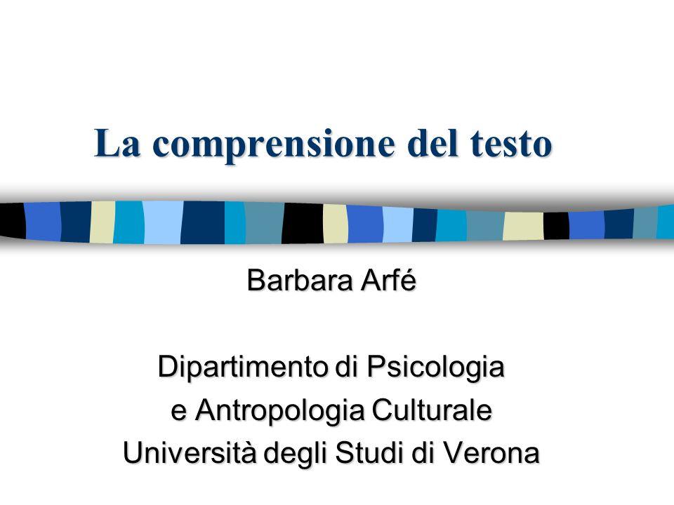 La comprensione del testo Barbara Arfé Dipartimento di Psicologia e Antropologia Culturale Università degli Studi di Verona