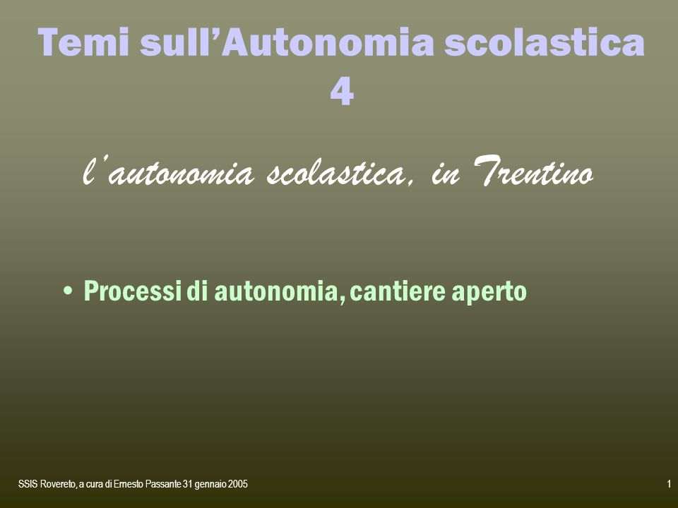 SSIS Rovereto, a cura di Ernesto Passante 31 gennaio 20051 Temi sullAutonomia scolastica 4 lautonomia scolastica, in Trentino Processi di autonomia, c