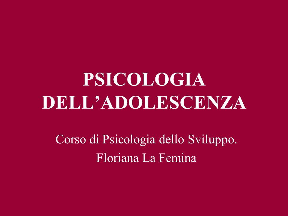 PSICOLOGIA DELLADOLESCENZA Corso di Psicologia dello Sviluppo. Floriana La Femina