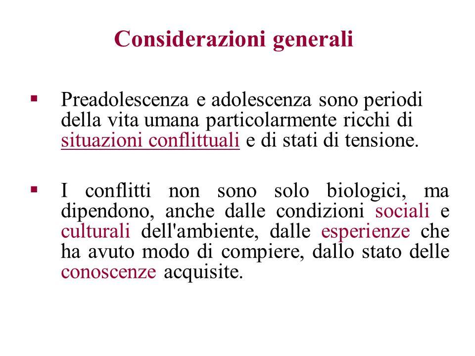 Considerazioni generali Preadolescenza e adolescenza sono periodi della vita umana particolarmente ricchi di situazioni conflittuali e di stati di ten