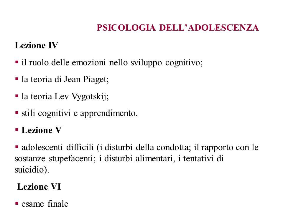 PSICOLOGIA DELLADOLESCENZA Lezione IV il ruolo delle emozioni nello sviluppo cognitivo; la teoria di Jean Piaget; la teoria Lev Vygotskij; stili cogni