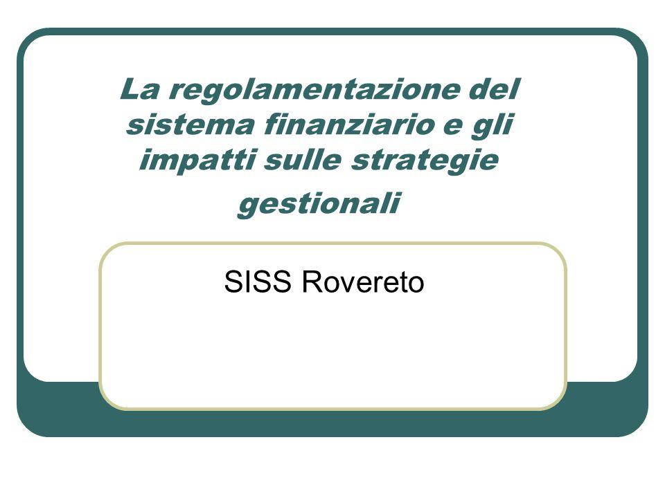 La regolamentazione del sistema finanziario e gli impatti sulle strategie gestionali SISS Rovereto
