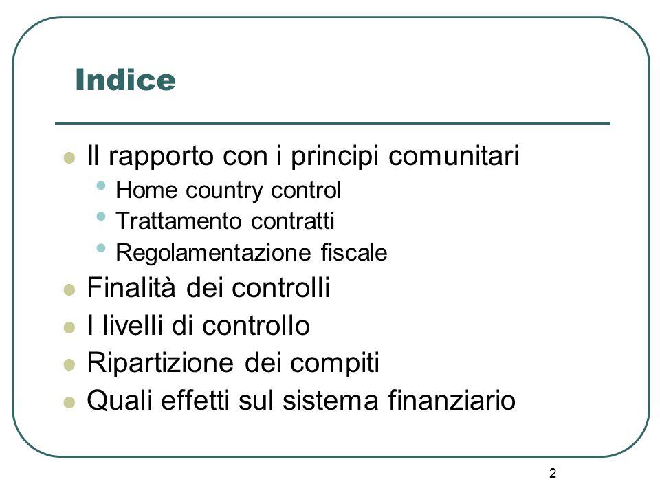 2 Indice Il rapporto con i principi comunitari Home country control Trattamento contratti Regolamentazione fiscale Finalità dei controlli I livelli di