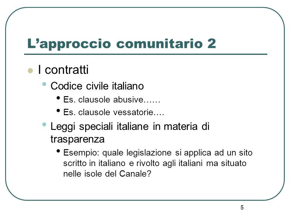 5 Lapproccio comunitario 2 I contratti Codice civile italiano Es. clausole abusive…… Es. clausole vessatorie…. Leggi speciali italiane in materia di t