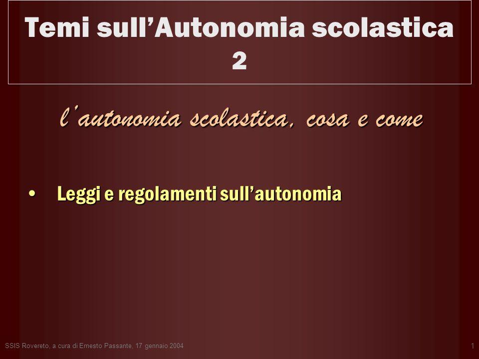 SSIS Rovereto, a cura di Ernesto Passante, 17 gennaio 2004 1 Temi sullAutonomia scolastica 2 lautonomia scolastica, cosa e come Leggi e regolamenti su