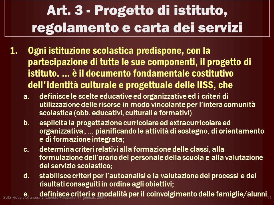 SSIS Rovereto, a cura di Ernesto Passante, 17 gennaio 2004 11 Art. 3 - Progetto di istituto, regolamento e carta dei servizi 1.Ogni istituzione scolas
