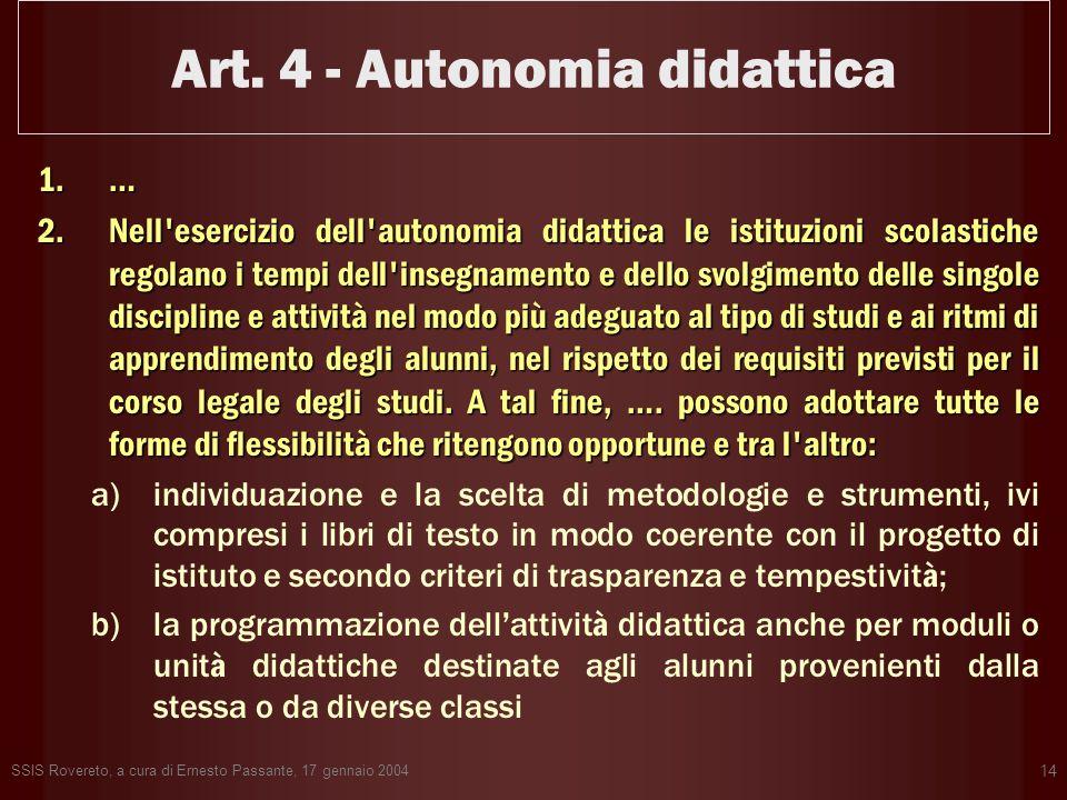 SSIS Rovereto, a cura di Ernesto Passante, 17 gennaio 2004 14 Art. 4 - Autonomia didattica 1.… 2.Nell'esercizio dell'autonomia didattica le istituzion