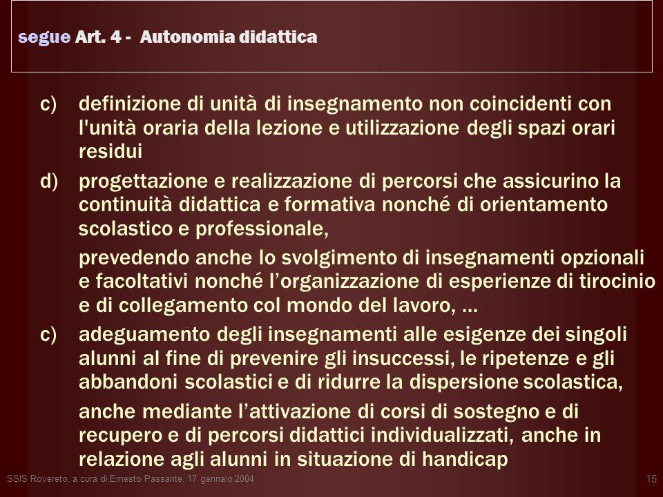 SSIS Rovereto, a cura di Ernesto Passante, 17 gennaio 2004 15 segue Art. 4 - Autonomia didattica c)definizione di unità di insegnamento non coincident