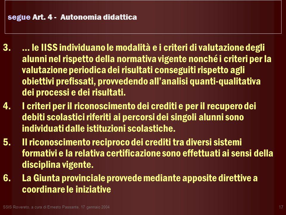 SSIS Rovereto, a cura di Ernesto Passante, 17 gennaio 2004 17 segue Art. 4 - Autonomia didattica 3.… le IISS individuano le modalità e i criteri di va