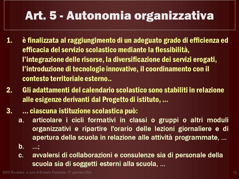 SSIS Rovereto, a cura di Ernesto Passante, 17 gennaio 2004 18 Art. 5 - Autonomia organizzativa 1.è finalizzata al raggiungimento di un adeguato grado