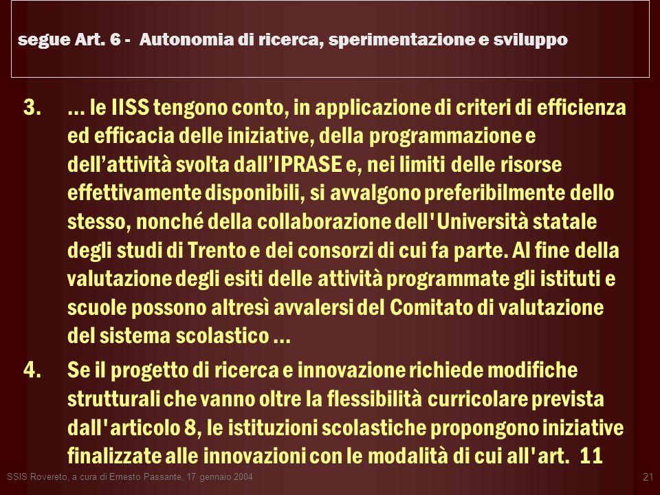 SSIS Rovereto, a cura di Ernesto Passante, 17 gennaio 2004 21 segue Art. 6 - Autonomia di ricerca, sperimentazione e sviluppo 3.… le IISS tengono cont