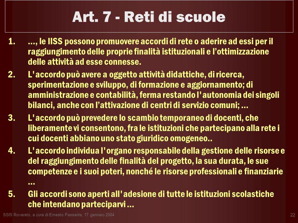 SSIS Rovereto, a cura di Ernesto Passante, 17 gennaio 2004 22 Art. 7 - Reti di scuole 1.…, le IISS possono promuovere accordi di rete o aderire ad ess