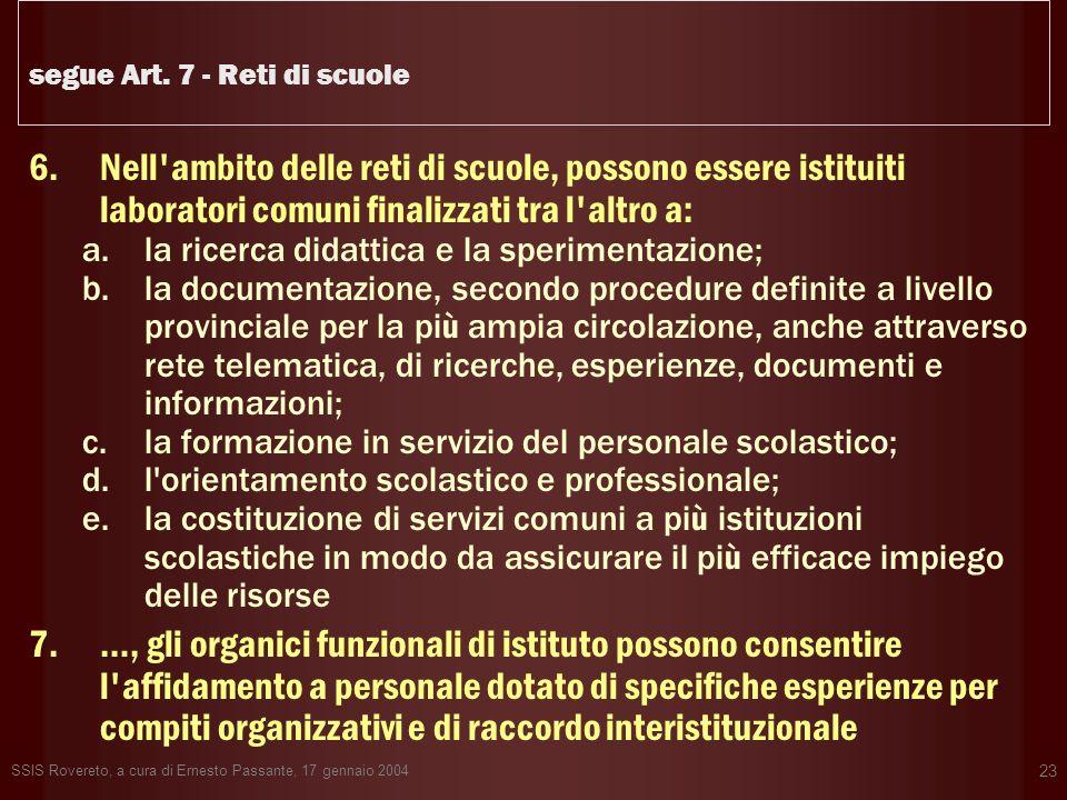 SSIS Rovereto, a cura di Ernesto Passante, 17 gennaio 2004 23 segue Art. 7 - Reti di scuole 6.Nell'ambito delle reti di scuole, possono essere istitui