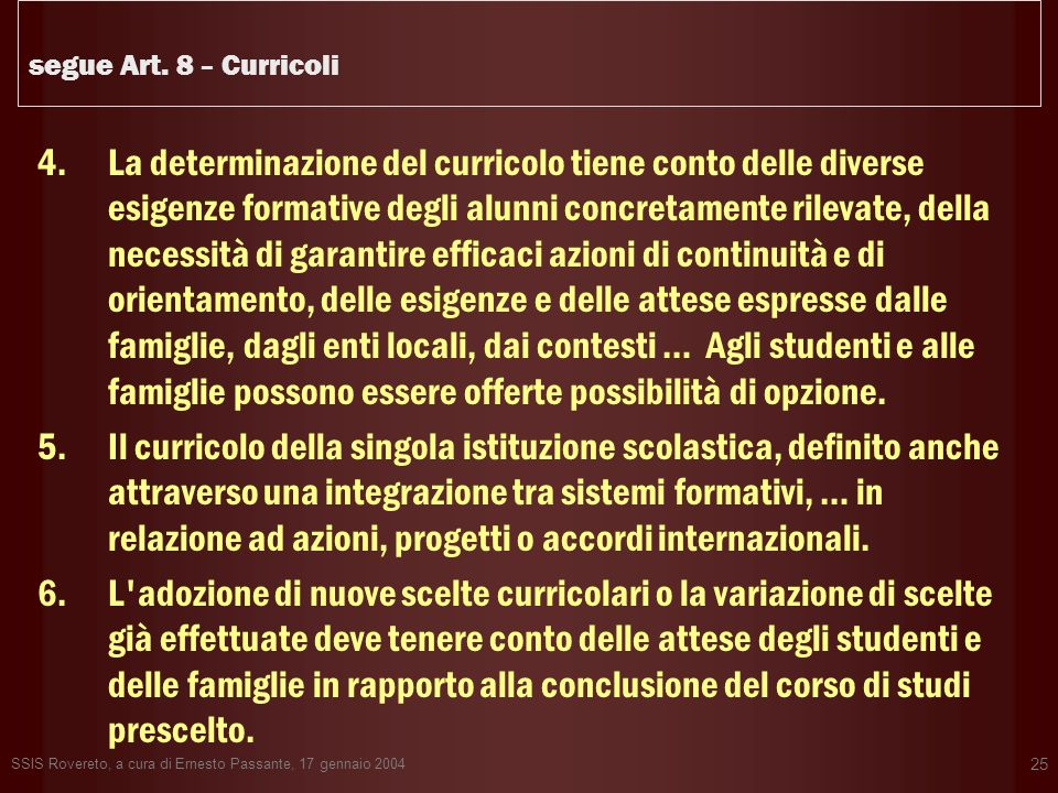 SSIS Rovereto, a cura di Ernesto Passante, 17 gennaio 2004 25 segue Art. 8 – Curricoli 4.La determinazione del curricolo tiene conto delle diverse esi
