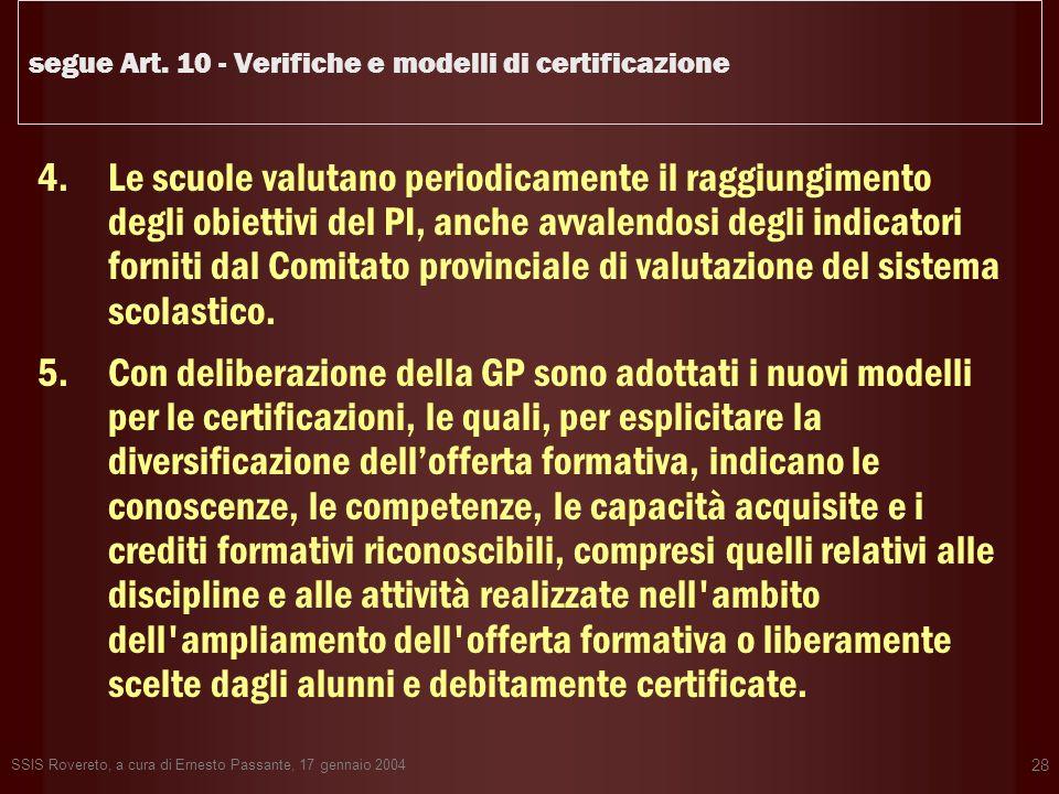 SSIS Rovereto, a cura di Ernesto Passante, 17 gennaio 2004 28 segue Art. 10 - Verifiche e modelli di certificazione 4.Le scuole valutano periodicament