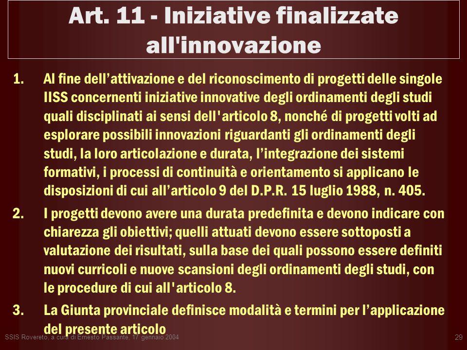 SSIS Rovereto, a cura di Ernesto Passante, 17 gennaio 2004 29 Art. 11 - Iniziative finalizzate all'innovazione 1.Al fine dellattivazione e del riconos