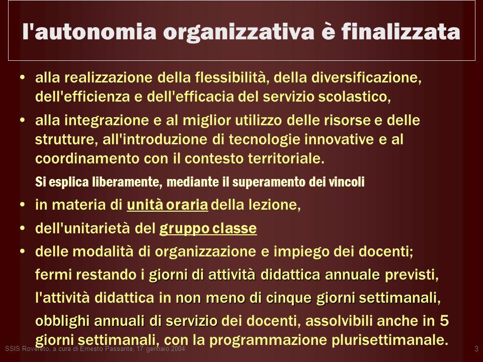 SSIS Rovereto, a cura di Ernesto Passante, 17 gennaio 2004 3 l'autonomia organizzativa è finalizzata alla realizzazione della flessibilità, della dive