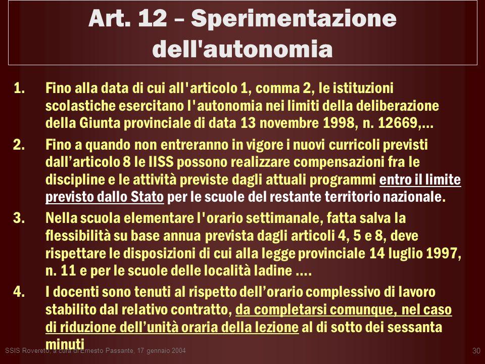 SSIS Rovereto, a cura di Ernesto Passante, 17 gennaio 2004 30 Art. 12 – Sperimentazione dell'autonomia 1.Fino alla data di cui all'articolo 1, comma 2