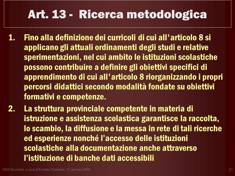 SSIS Rovereto, a cura di Ernesto Passante, 17 gennaio 2004 31 Art. 13 - Ricerca metodologica 1.Fino alla definizione dei curricoli di cui all'articolo