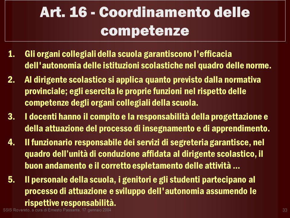 SSIS Rovereto, a cura di Ernesto Passante, 17 gennaio 2004 33 Art. 16 - Coordinamento delle competenze 1.Gli organi collegiali della scuola garantisco