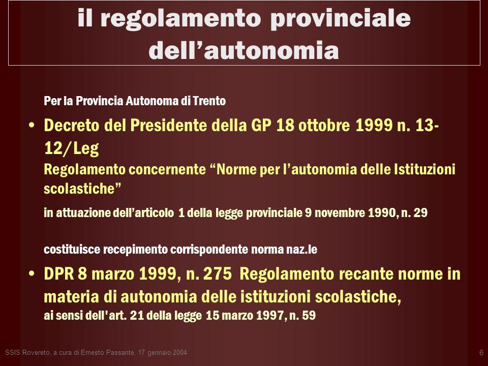 SSIS Rovereto, a cura di Ernesto Passante, 17 gennaio 2004 6 il regolamento provinciale dellautonomia Per la Provincia Autonoma di Trento Decreto del Presidente della GP 18 ottobre 1999 n.