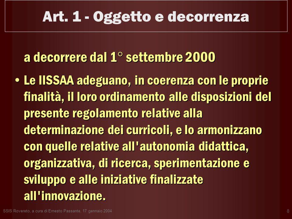 SSIS Rovereto, a cura di Ernesto Passante, 17 gennaio 2004 8 Art. 1 - Oggetto e decorrenza a decorrere dal 1° settembre 2000 Le IISSAA adeguano, in co
