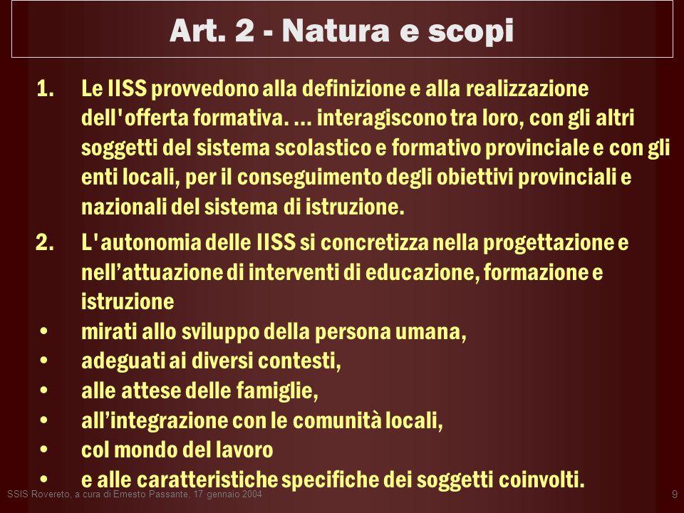 SSIS Rovereto, a cura di Ernesto Passante, 17 gennaio 2004 9 Art. 2 - Natura e scopi 1.Le IISS provvedono alla definizione e alla realizzazione dell'o