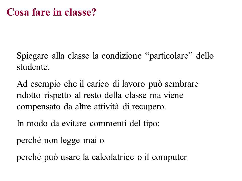 Cosa fare in classe? Spiegare alla classe la condizione particolare dello studente. Ad esempio che il carico di lavoro può sembrare ridotto rispetto a