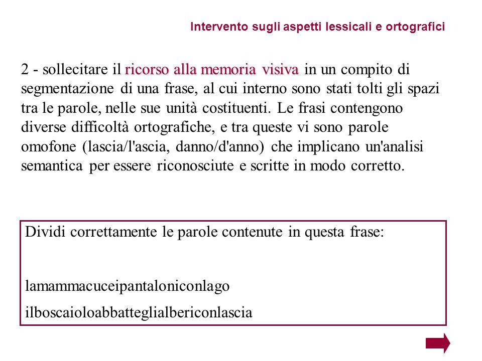 Intervento sugli aspetti lessicali e ortografici ricorso alla memoria visiva 2 - sollecitare il ricorso alla memoria visiva in un compito di segmentaz
