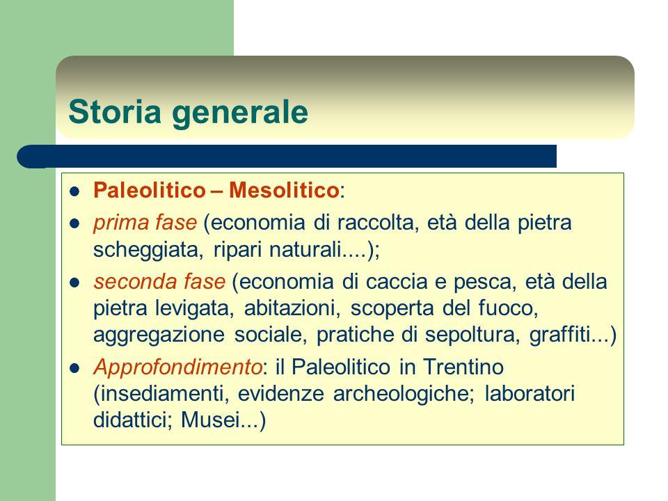 Storia generale Paleolitico – Mesolitico: prima fase (economia di raccolta, età della pietra scheggiata, ripari naturali....); seconda fase (economia