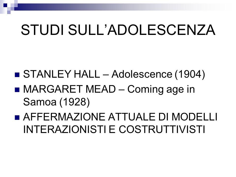 STUDI SULLADOLESCENZA STANLEY HALL – Adolescence (1904) MARGARET MEAD – Coming age in Samoa (1928) AFFERMAZIONE ATTUALE DI MODELLI INTERAZIONISTI E CO