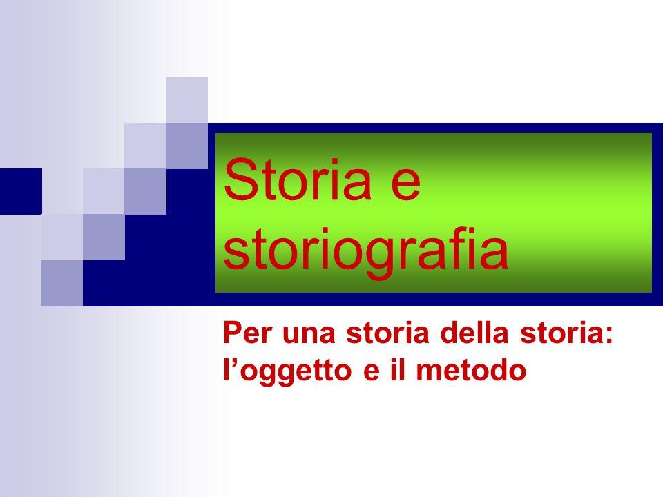 Storia e storiografia Per una storia della storia: loggetto e il metodo