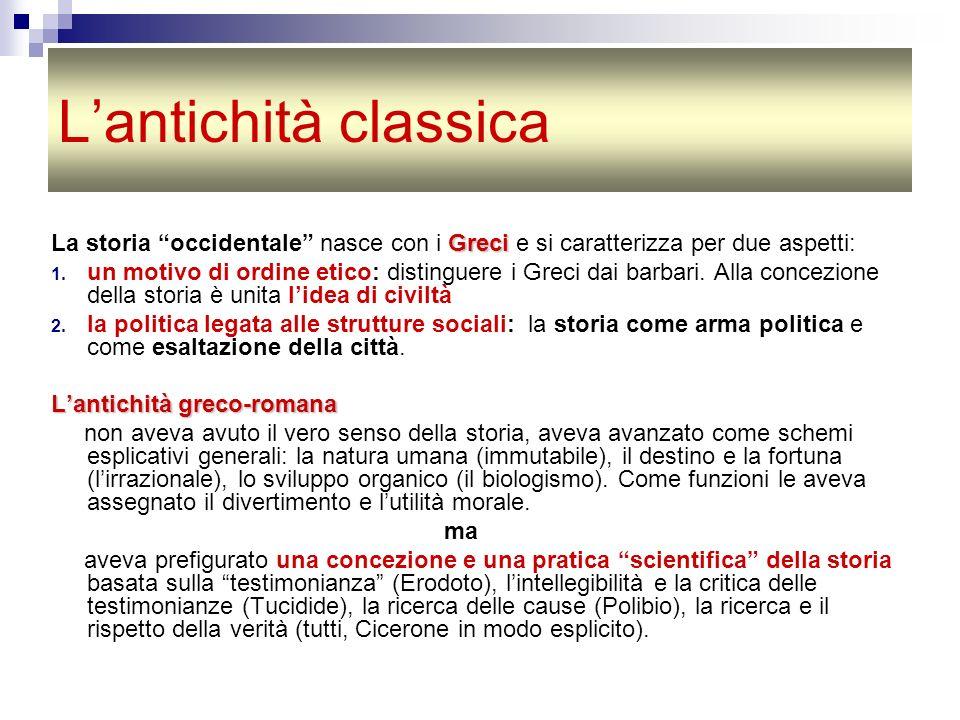 Lantichità classica Greci La storia occidentale nasce con i Greci e si caratterizza per due aspetti: 1. un motivo di ordine etico: distinguere i Greci