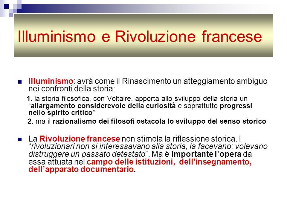 Illuminismo e Rivoluzione francese Illuminismo: avrà come il Rinascimento un atteggiamento ambiguo nei confronti della storia: 1. la storia filosofica