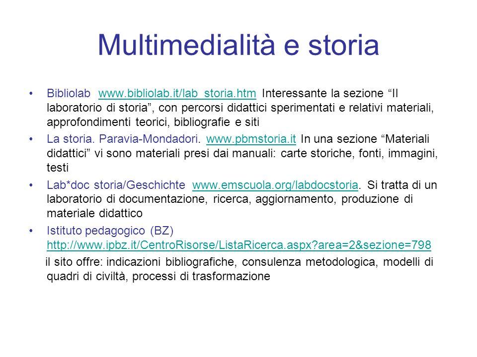 Multimedialità e storia Bibliolab www.bibliolab.it/lab_storia.htm Interessante la sezione Il laboratorio di storia, con percorsi didattici sperimentat
