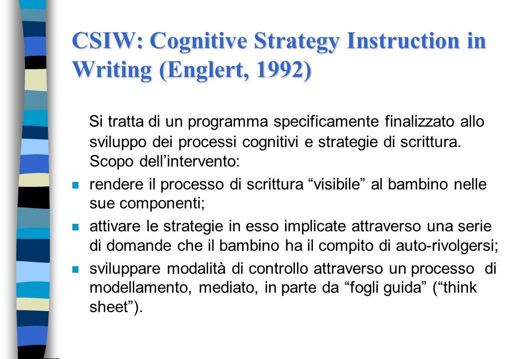 CSIW: Cognitive Strategy Instruction in Writing (Englert, 1992) Si tratta di un programma specificamente finalizzato allo sviluppo dei processi cognit