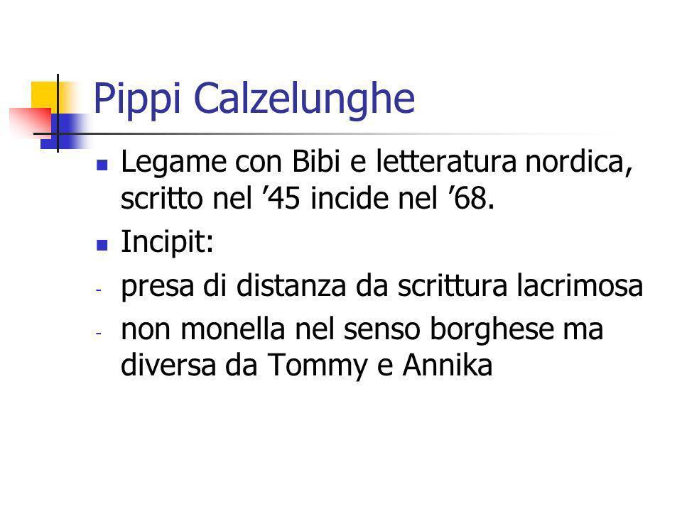Pippi Calzelunghe Legame con Bibi e letteratura nordica, scritto nel 45 incide nel 68. Incipit: - presa di distanza da scrittura lacrimosa - non monel