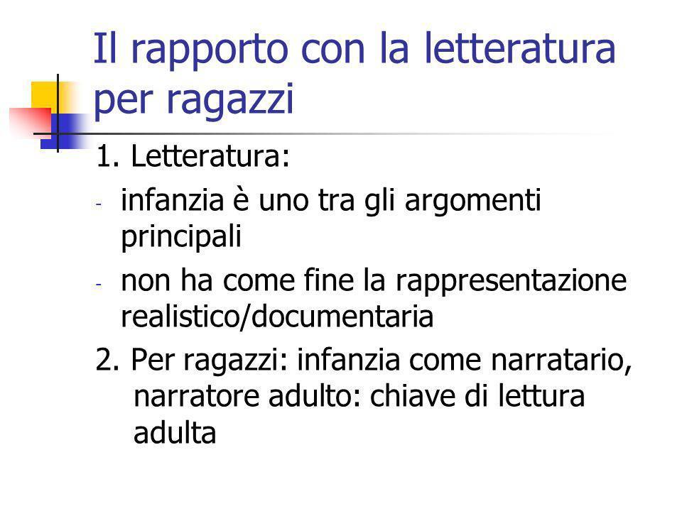 Il rapporto con la letteratura per ragazzi 1. Letteratura: - infanzia è uno tra gli argomenti principali - non ha come fine la rappresentazione realis