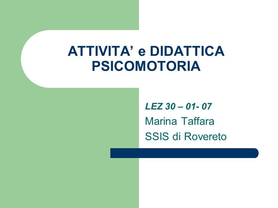 ATTIVITA e DIDATTICA PSICOMOTORIA LEZ 30 – 01- 07 Marina Taffara SSIS di Rovereto