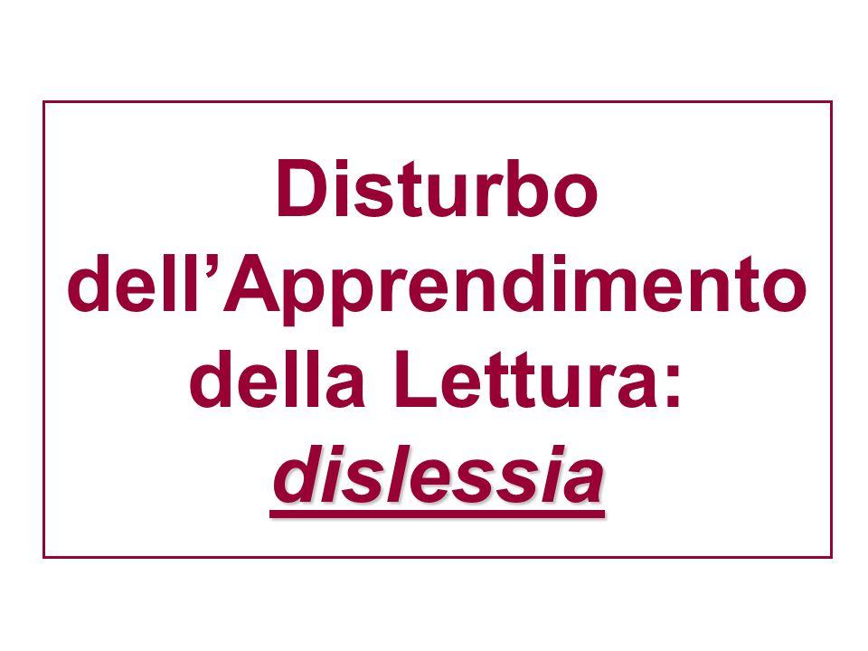 dislessia Disturbo dellApprendimento della Lettura: dislessia