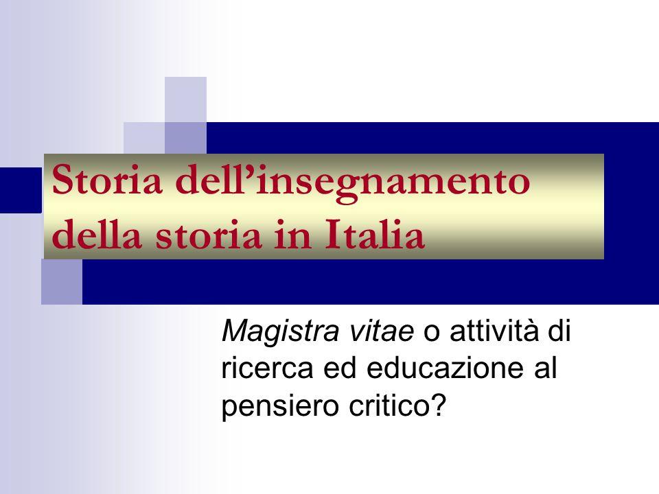 Storia dellinsegnamento della storia in Italia Magistra vitae o attività di ricerca ed educazione al pensiero critico?