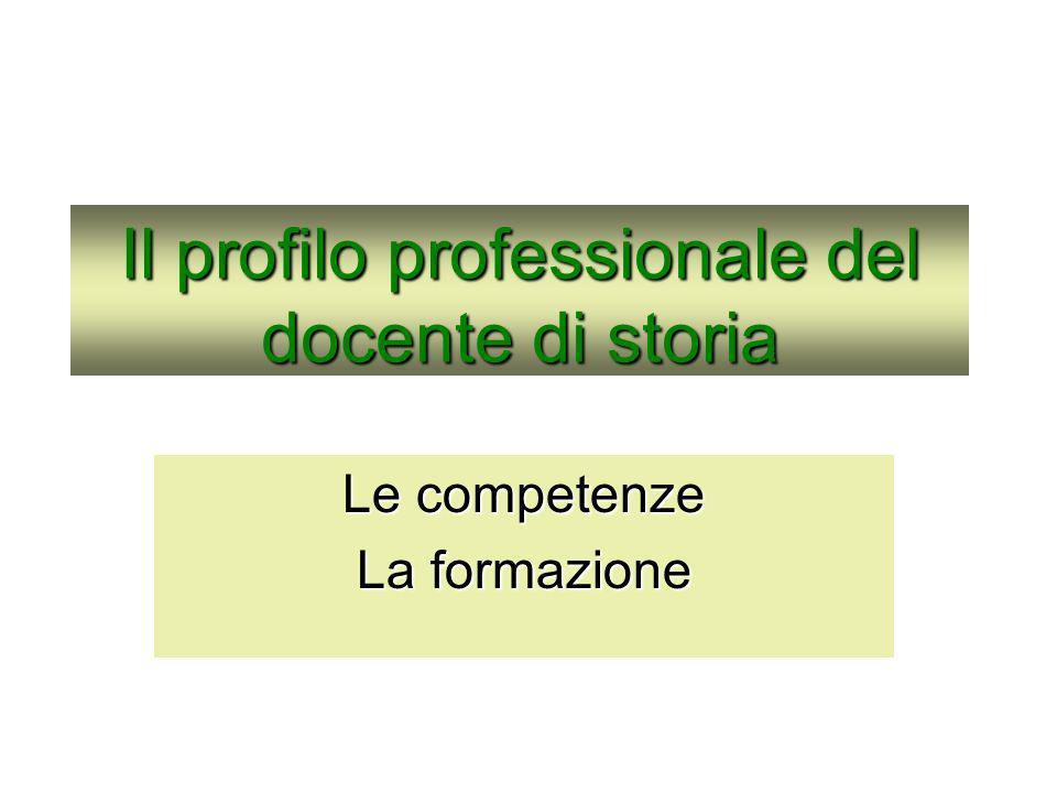 Il profilo professionale del docente di storia Le competenze La formazione