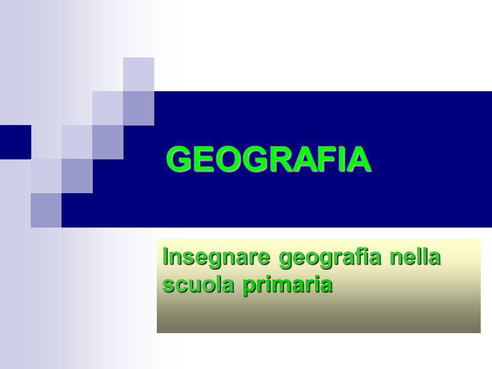 GEOGRAFIA Insegnare geografia nella scuola primaria